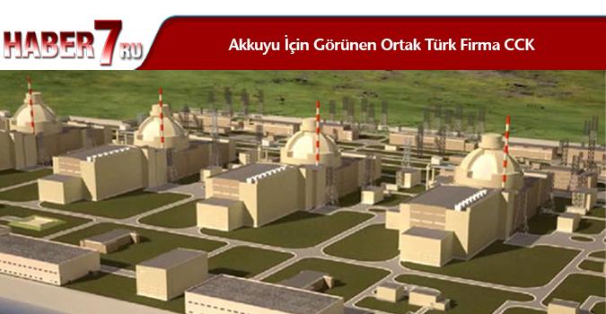 Akkuyu İçin Görünen Ortak Türk Firma CCK