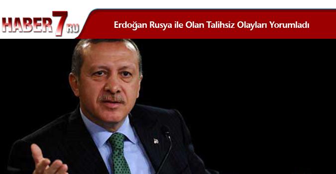 Erdoğan Rusya ile Olan Talihsiz Olayları Yorumladı