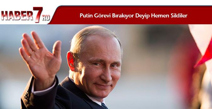 Putin Görevi Bırakıyor Deyip Hemen Sildiler