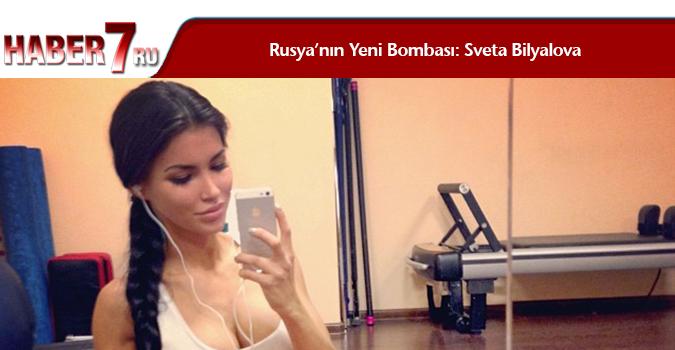 Rusya'nın Yeni Bombası: Sveta Bilyalova
