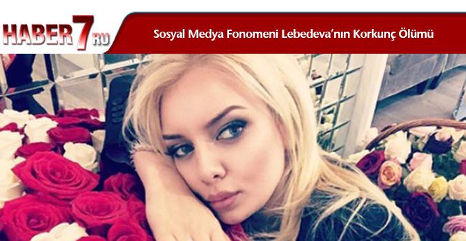 Sosyal Medya Fonomeni Lebedeva'nın Korkunç Ölümü