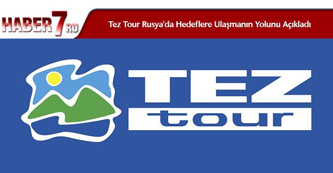 Tez Tour Rusya'da Hedeflere Ulaşmanın Yolunu Açıkladı