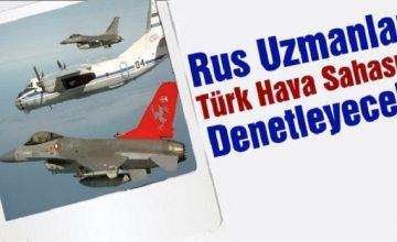 Rusya, Türk Hava Sahasını Denetleyecek